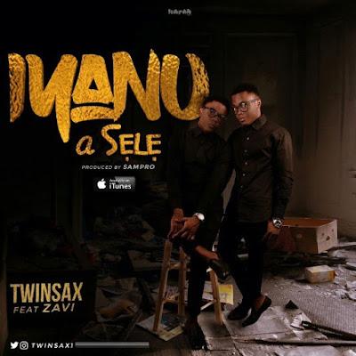 Music: Iyanu A Sele – Twinsax Ft. Zavi