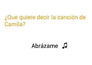 Significado de la canción Abrázame Camila.