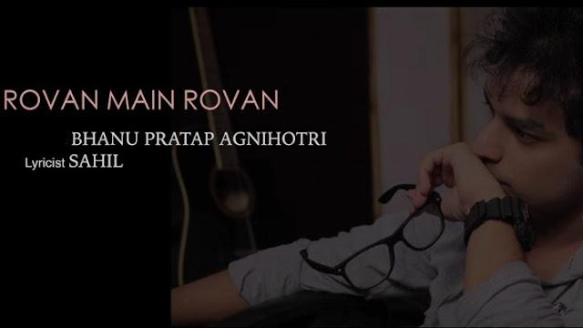 Rovan Main Rovan - Bhanu Pratap Agnihotri (2016) Watch HD Punjabi Song, Read Review, View Lyrics and Music Video Ratings