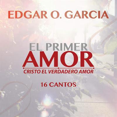 Edgar O. Garcia-El Primer Amor y Cristo El Verdadero Amor-