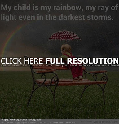 Quotes child life: My child is my rainbow, my ray of light even in the darkest storms.