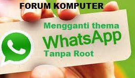 Cara Termudah Mengganti Thema Whatsapp Keren Tanpa Root