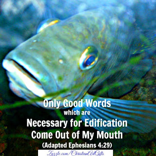 Only good words which are necessary for edification come out of my mouth Ephesians 4:29