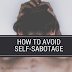 How to Avoid Self-Sabotage