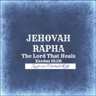 Jehovah Rapha from Exodus 15:26 which is The Lord Who Heals.