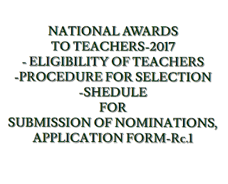 NATIONAL AWARDS TO TEACHERS-2017- ELIGIBILITY OF TEACHERS-PROCEDURE FOR SELECTION-SCHEDULE FOR SUBMISSION OF NOMINATIONS,APPLICATION FORM-R.C No 1