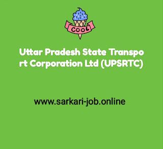 Uttar Pradesh State Transport Corporation Ltd (UPSRTC) www.sarkari-job.online