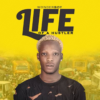 MUSIC: Wonderboy – Life Of A Hustler