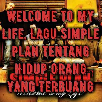 Welcome to My Life, Lagu Simple Plan Tentang Hidup Orang Yang Terbuang