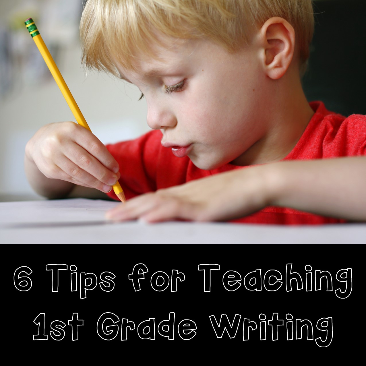 6 Tips For Teaching First Grade Writing