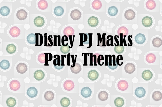 Disney PJ Masks Party Ideas