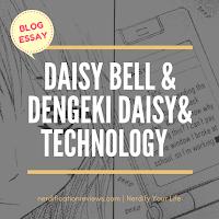 click here to read blog essay post daisy bell and Dengeki daisy and technology