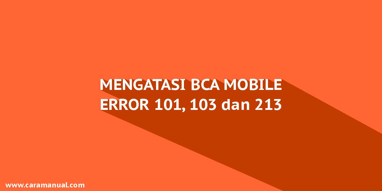 Cara Mengatasi BCA Mobile Error 213,103 dan 101