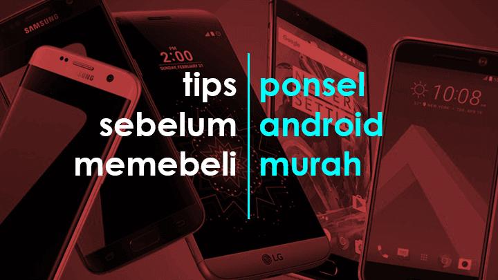 Tips Jitu Sebelum Membeli Smartphone Android Murah