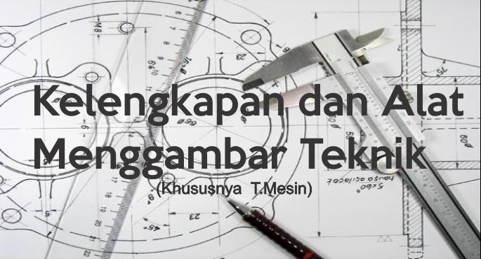 Kelengkapan Dan Alat Menggambar Teknik