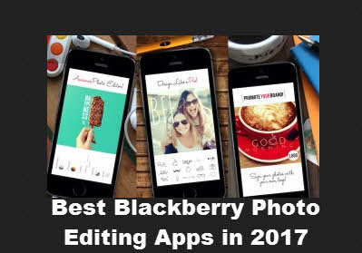 Best Blackberry Photo Editing Apps in 2017