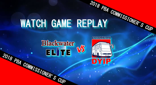 Video Playlist: Blackwater vs Columbian game replay April 22, 2018 PBA Commissioner's Cup