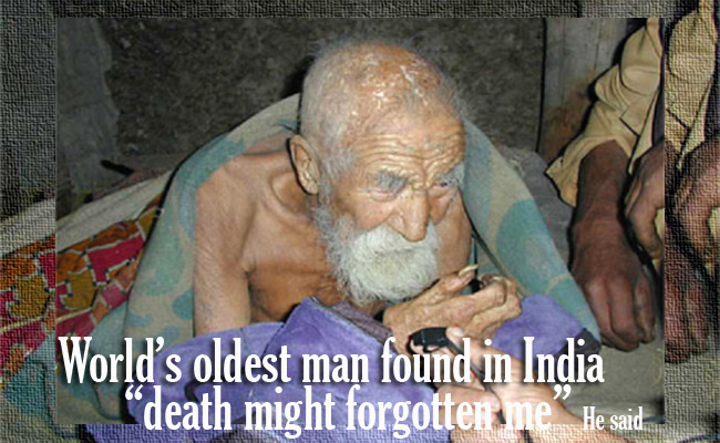 "World's Oldest Man Found in India:""Death might forgotten me"""