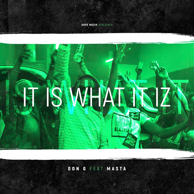 Don G Feat. Masta - It Is What It Iz (Rap) 2018 Download Mp3