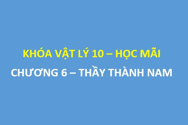 [HOCMAI] Chương 6 - Khóa vật lý 10