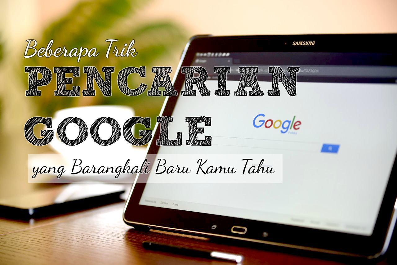 Beberapa Trik Pencarian Google Ini Barangkali Kau Gres Tahu