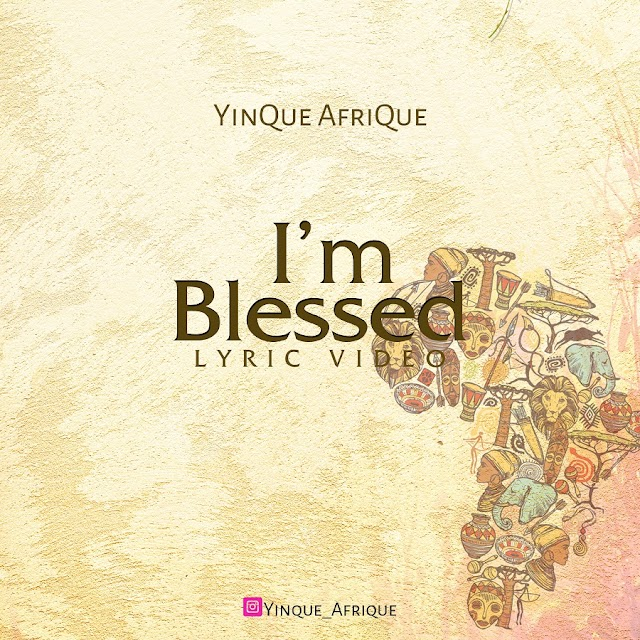 "LYRICS VIDEO: YinQue AfriQue - ""I'M BLESSED"" | @YinQue_AfriQue @gmusicplus"