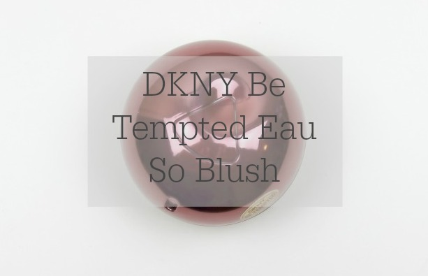 DKNY Be Tempted Eau So Blush Review
