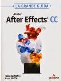 Adobe After Effects CC. La grande guida