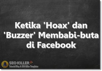 Ketika 'Hoax' dan 'Buzzer' Membabi-buta di Facebook