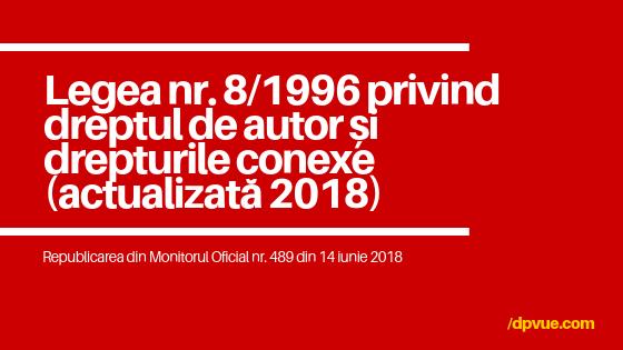 Legea nr. 8/1996 privind dreptul de autor și drepturile conexe a fost republicata (republicare r1 2018) in Monitorul Oficial nr. 489 din 14 iunie 2018.