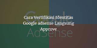 Cara Vertifikasi Identitas Adsense Langsung Approve