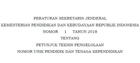 Peraturan Sekjen Kemendikbud No 1 Tahun 2018 Tentang Petunjuk Teknis (Juknis) Pengelolaan NUPTK