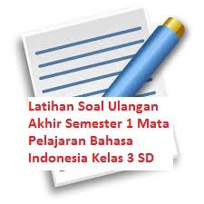 Latihan Soal Ulangan Akhir Semester 1 Mata Pelajaran Bahasa Indonesia Kelas 3 SD