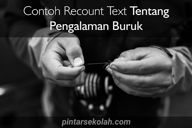 Contoh Recount Text Tentang Pengalaman Buruk Lengkap Dengan Terjemahannya Pintar Sekolah