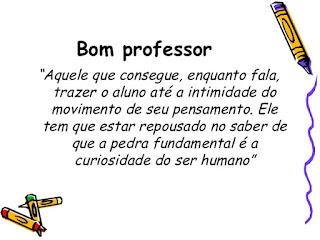 Bom professor Aquele que consegue, enquanto fala, trazer o aluno
