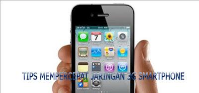 Cara Mempercepat Jaringan Internet 3G Smartphone Tanpa Upgrade Perangkat
