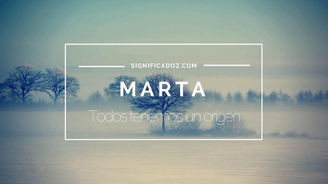 Significado y Origen del Nombre Marta ¿Que Significa?