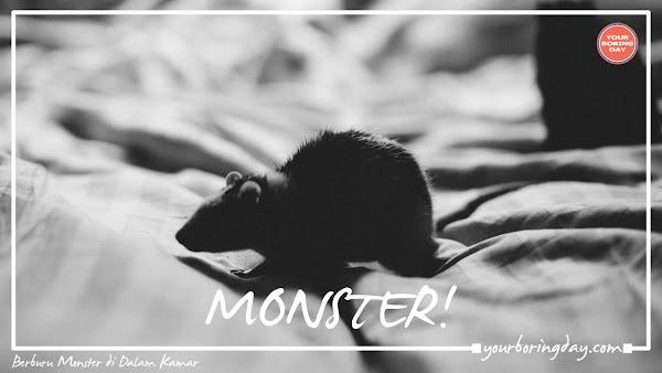 Berburu Monster di Dalam Kamar