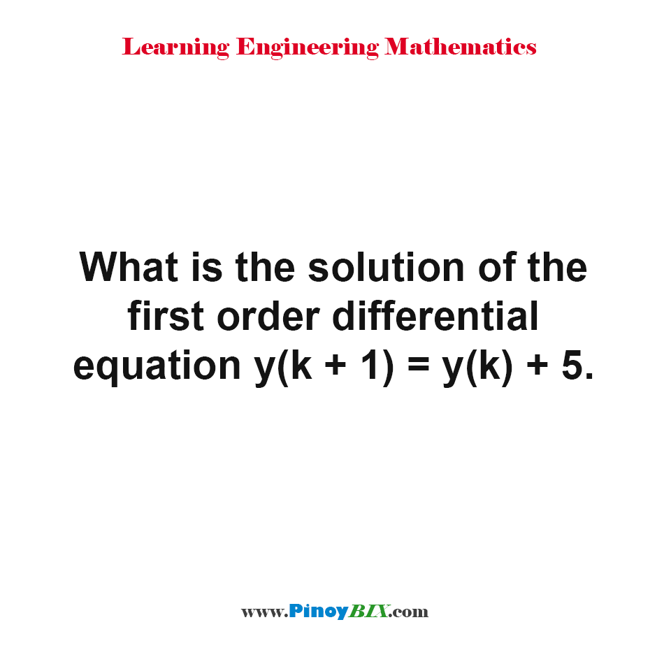 What is the solution of the first order differential equation y(k + 1) = y(k) + 5