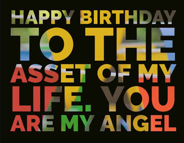 Happy Birthday to the asset of my life. You are my angel.