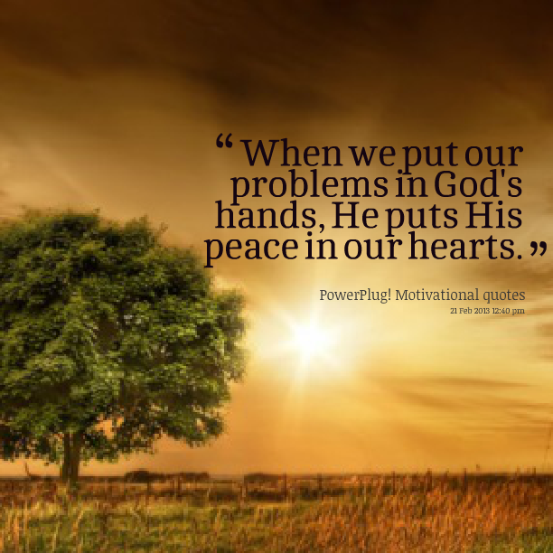 God Motivational Quotes: Inspirational Picture Quotes: Put Problems In God's Hand