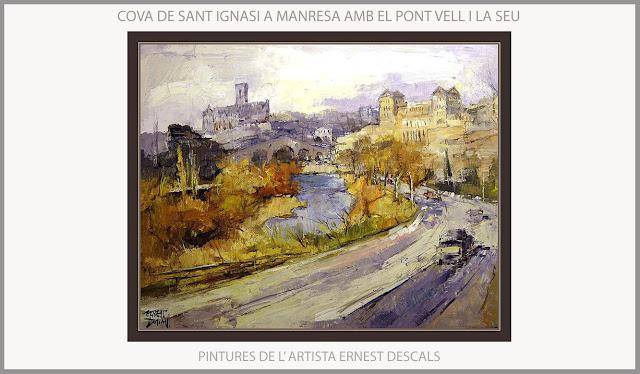COVA DE SANT IGNASI-MANRESA-PINTURA-SEU-PONT VELL-PAISATGES-CATALUNYA-PINTURES-QUADRES-ARTISTA-PINTOR-ERNEST DESCALS