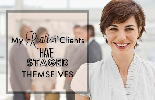 REALTORS who use a HOME STAGER - Are 'STAGED' Themselves.