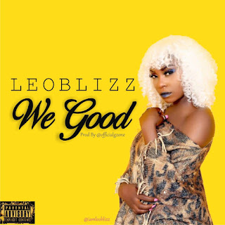 MUSIC: Leo Blizz - We Good | @iamLeoBlizz