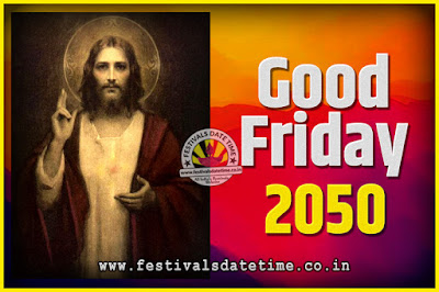 2050 Good Friday Festival Date and Time, 2050 Good Friday Calendar