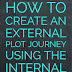 How to Create an External Plot Journey by Developing the Internal Plot Journey