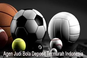 Agen Judi Bola Deposit Termurah Indonesia