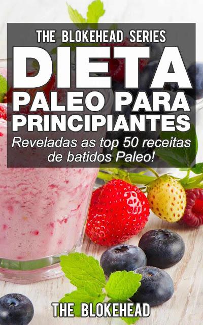Dieta Paleo para Principiantes - Reveladas as top 50 receitas de batidos Paleo! The Blokehead