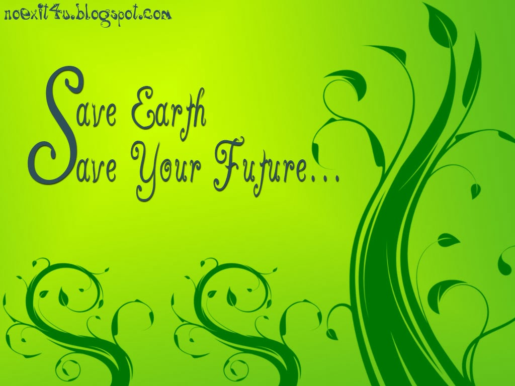 SAVE EARTH SAVE YOUR FUTURE