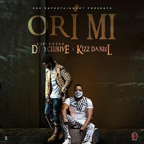 DJ Xclusive Feat. Kizz Daniel - Ori Mi